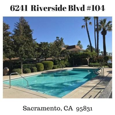 6241 Riverside Boulevard UNIT 104, Sacramento, CA 95831 - #: 18073413